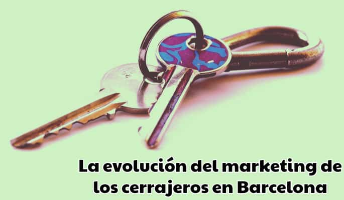 La evolución del marketing de los cerrajeros en Barcelona