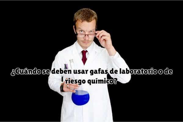 cuando usar unas gafas de laboratorio