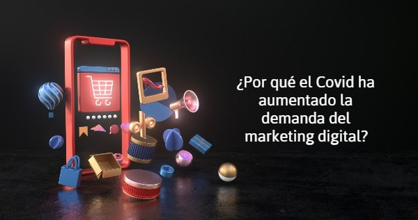 Por qué el Covid ha aumentado la demanda del marketing digital