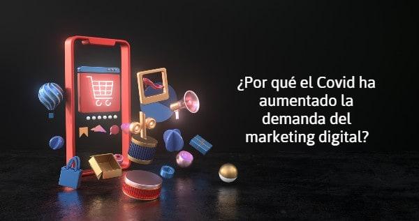 Por qué el Covid ha aumentado la demanda del marketing digital